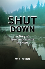 Shut Down: A Story of Economic Collapse and Hope by WR Flynn, Create Space, 307pp, $15.95.